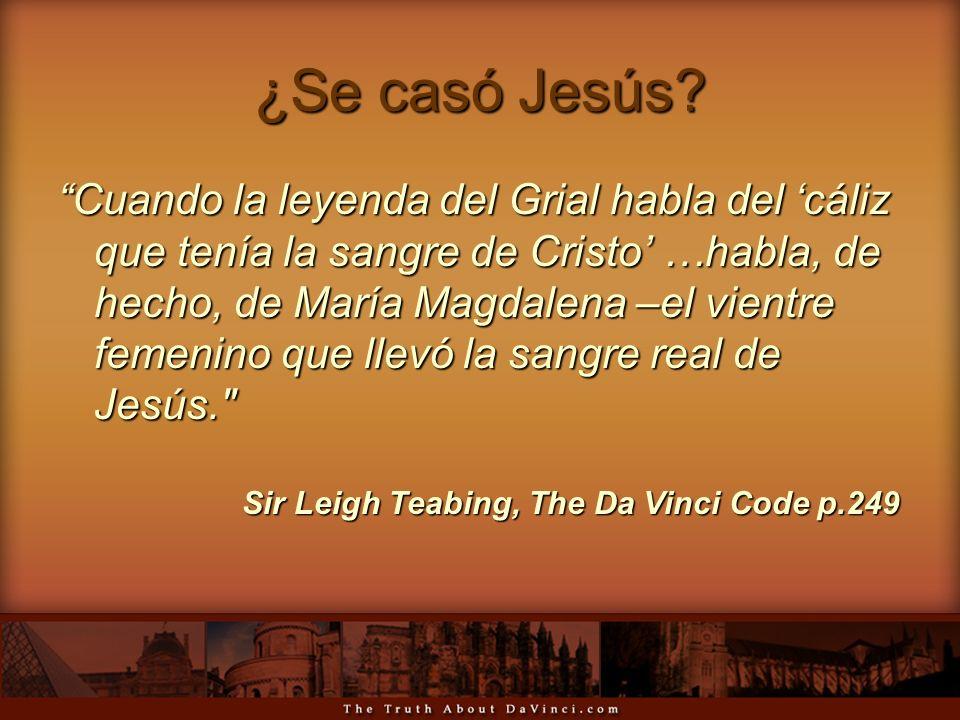 ¿Se casó Jesús? Cuando la leyenda del Grial habla del cáliz que tenía la sangre de Cristo …habla, de hecho, de María Magdalena –el vientre femenino qu