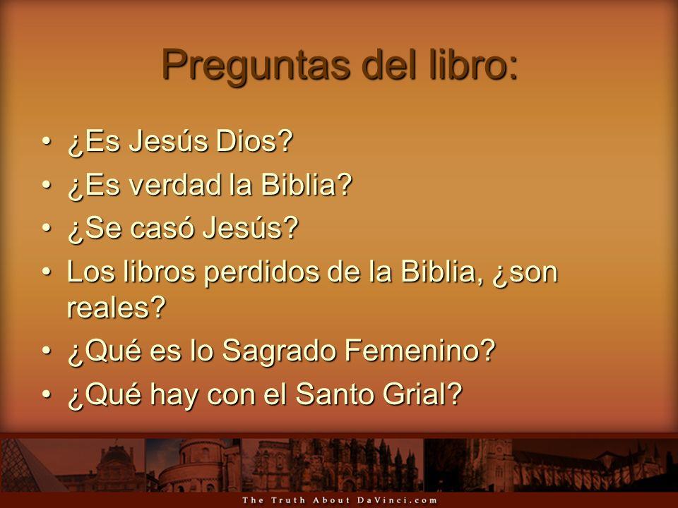 Preguntas del libro: ¿Es Jesús Dios?¿Es Jesús Dios? ¿Es verdad la Biblia?¿Es verdad la Biblia? ¿Se casó Jesús?¿Se casó Jesús? Los libros perdidos de l