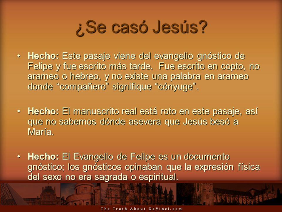 ¿Se casó Jesús? Hecho: Este pasaje viene del evangelio gnóstico de Felipe y fue escrito más tarde. Fue escrito en copto, no arameo o hebreo, y no exis
