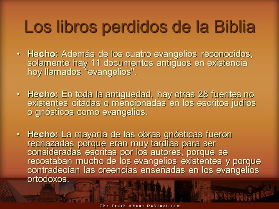 Los libros perdidos de la Biblia Hecho: Además de los cuatro evangelios reconocidos, solamente hay 11 documentos antiguos en existencia hoy llamados e