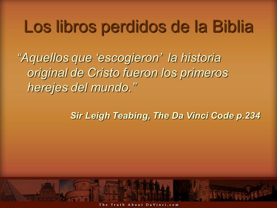 Los libros perdidos de la Biblia Aquellos que escogieron la historia original de Cristo fueron los primeros herejes del mundo. Sir Leigh Teabing, The