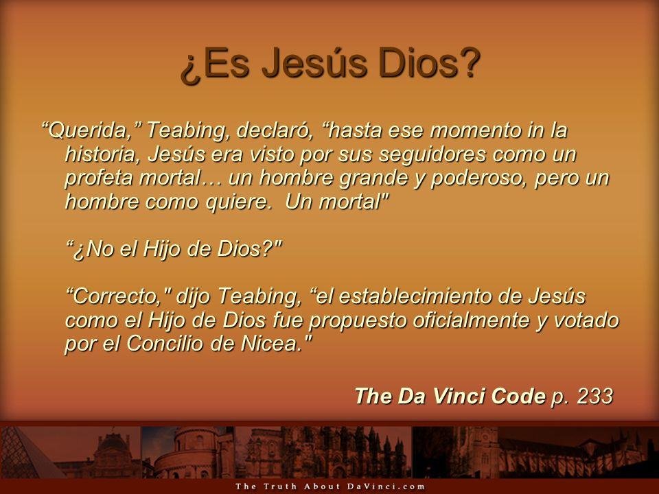 ¿Es Jesús Dios? Querida, Teabing, declaró, hasta ese momento in la historia, Jesús era visto por sus seguidores como un profeta mortal… un hombre gran