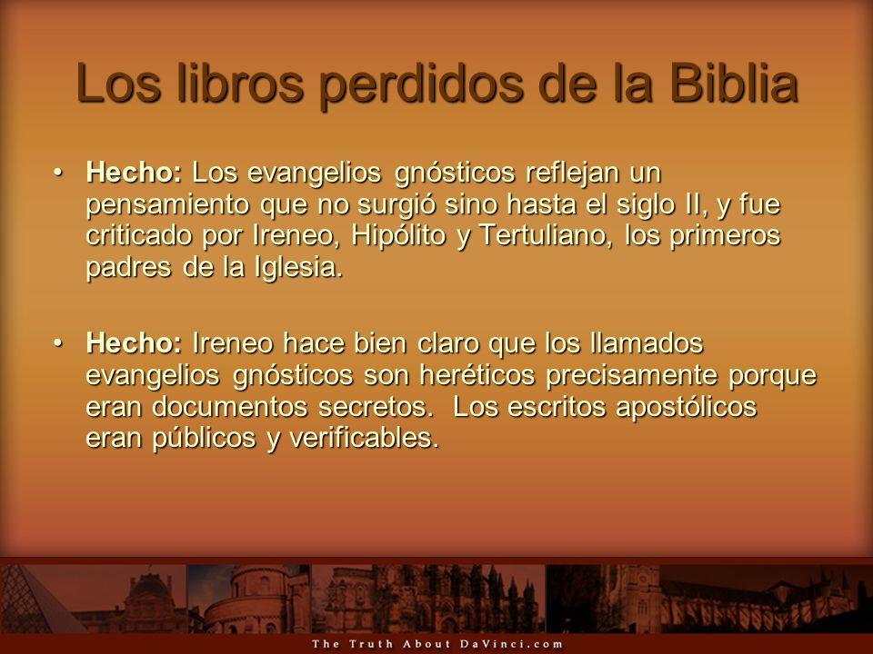 Los libros perdidos de la Biblia Hecho: Los evangelios gnósticos reflejan un pensamiento que no surgió sino hasta el siglo II, y fue criticado por Ire
