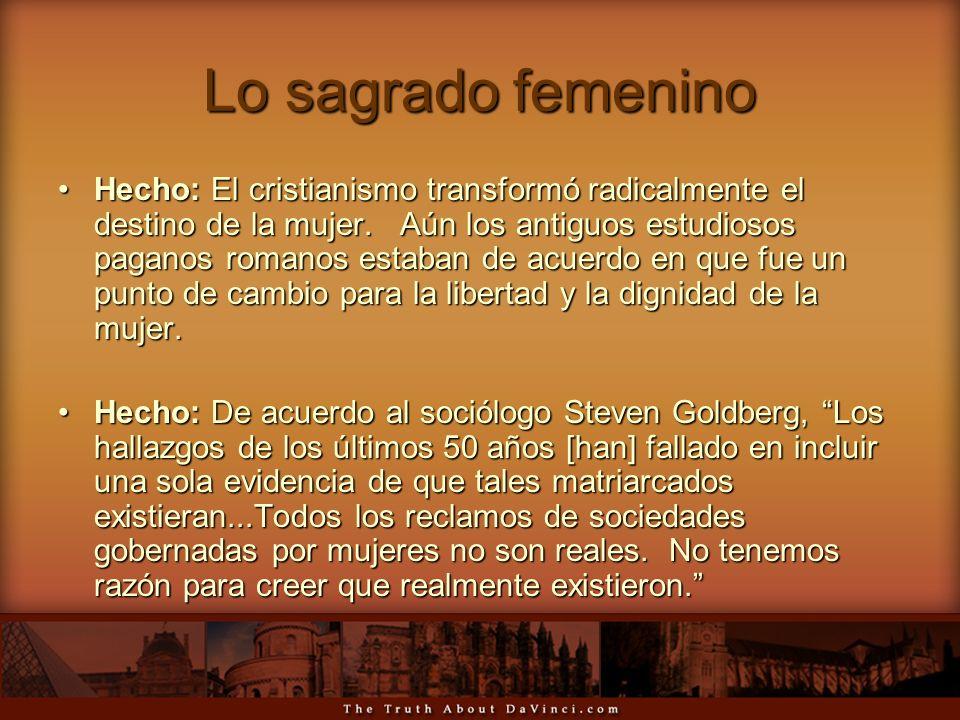 Lo sagrado femenino Hecho: El cristianismo transformó radicalmente el destino de la mujer. Aún los antiguos estudiosos paganos romanos estaban de acue