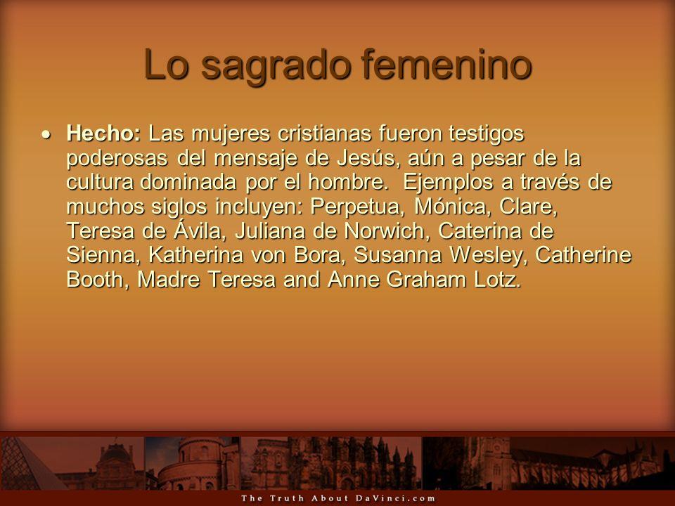 Lo sagrado femenino Hecho: Las mujeres cristianas fueron testigos poderosas del mensaje de Jesús, aún a pesar de la cultura dominada por el hombre. Ej