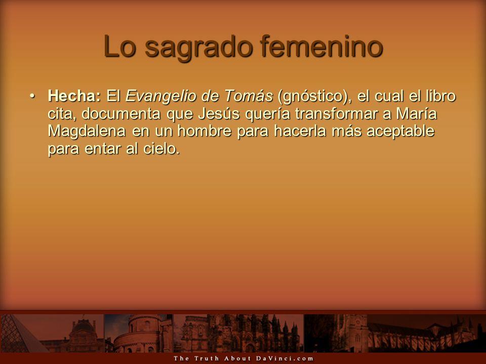 Lo sagrado femenino Hecha: El Evangelio de Tomás (gnóstico), el cual el libro cita, documenta que Jesús quería transformar a María Magdalena en un hom