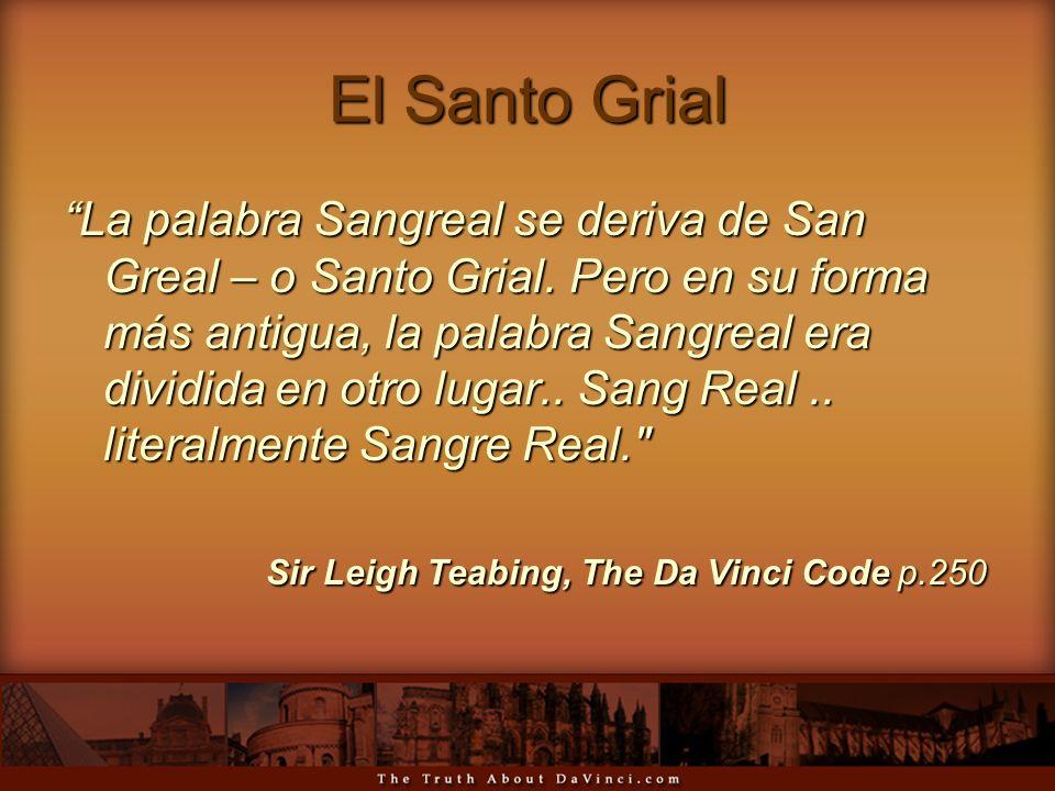 El Santo Grial La palabra Sangreal se deriva de San Greal – o Santo Grial. Pero en su forma más antigua, la palabra Sangreal era dividida en otro luga