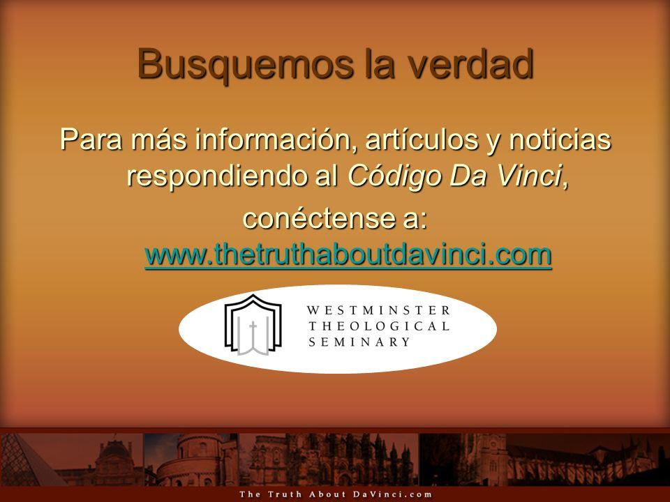 Busquemos la verdad Para más información, artículos y noticias respondiendo al Código Da Vinci, conéctense a: www.thetruthaboutdavinci.com www.thetrut