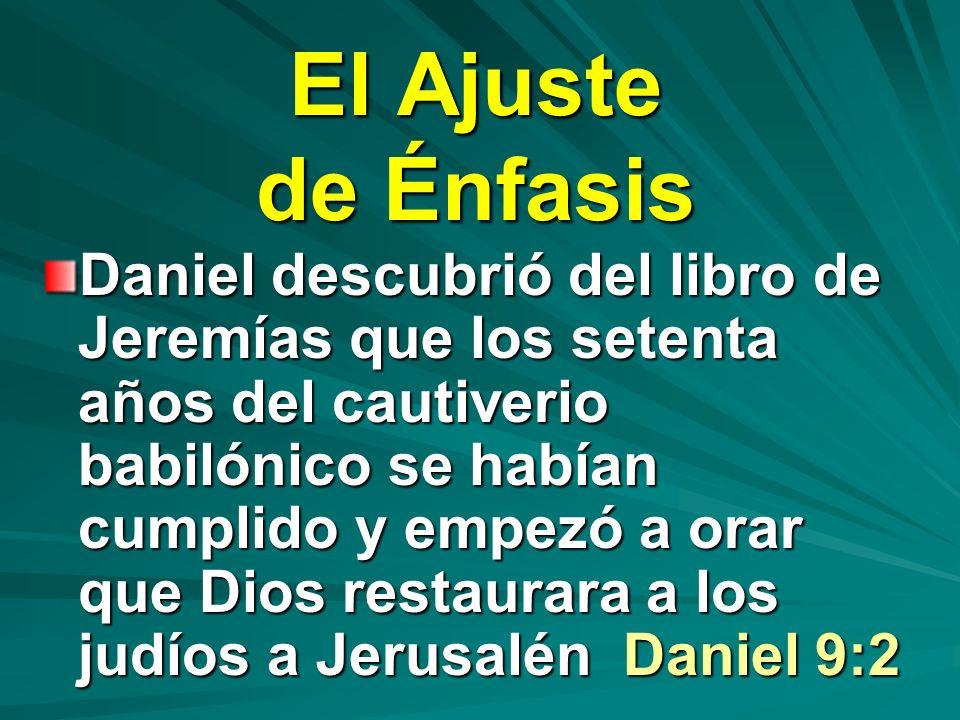 El Ajuste de Énfasis Daniel descubrió del libro de Jeremías que los setenta años del cautiverio babilónico se habían cumplido y empezó a orar que Dios
