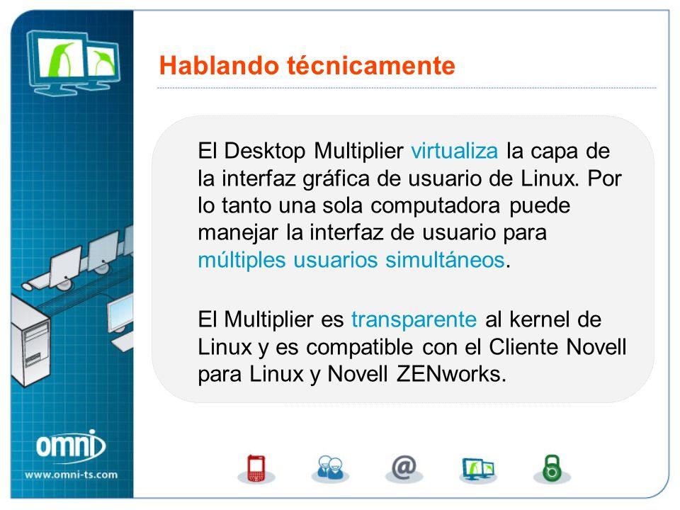 El Desktop Multiplier virtualiza la capa de la interfaz gráfica de usuario de Linux. Por lo tanto una sola computadora puede manejar la interfaz de us
