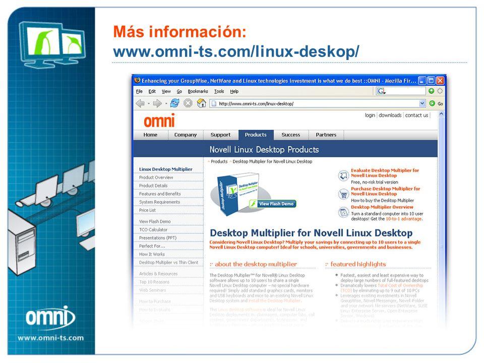 Más información: www.omni-ts.com/linux-deskop/ Más información: www.omni-ts.com/linux-desktop/