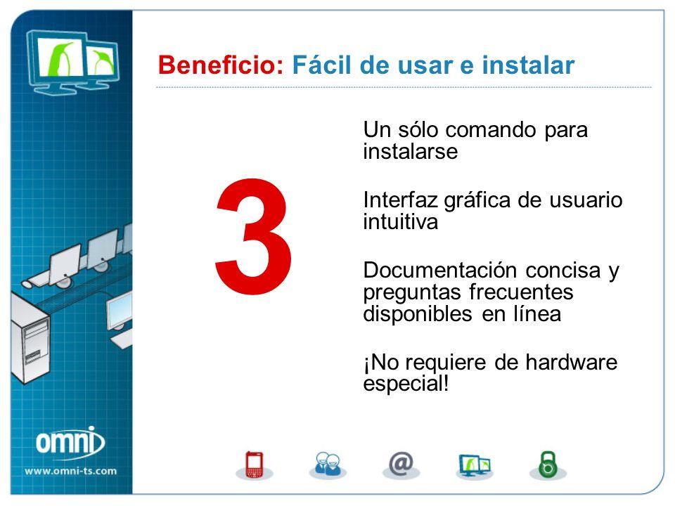 Un sólo comando para instalarse Interfaz gráfica de usuario intuitiva Documentación concisa y preguntas frecuentes disponibles en línea ¡No requiere de hardware especial.