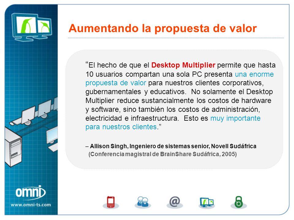 Aumentando la propuesta de valor El hecho de que el Desktop Multiplier permite que hasta 10 usuarios compartan una sola PC presenta una enorme propuesta de valor para nuestros clientes corporativos, gubernamentales y educativos.
