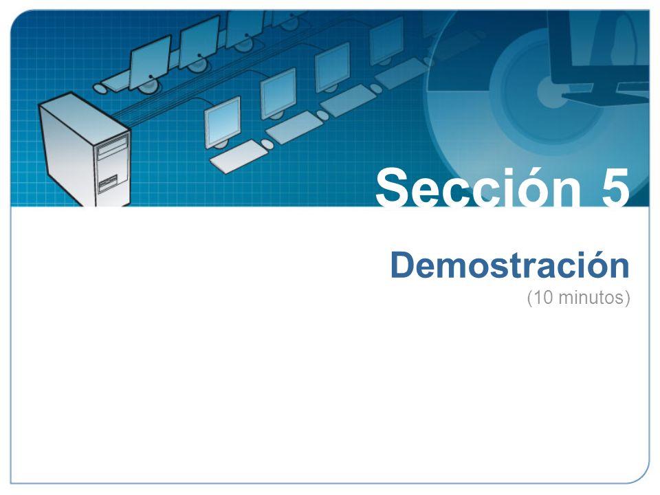 Sección 5 Demostración (10 minutos) Sección 5: Demostración