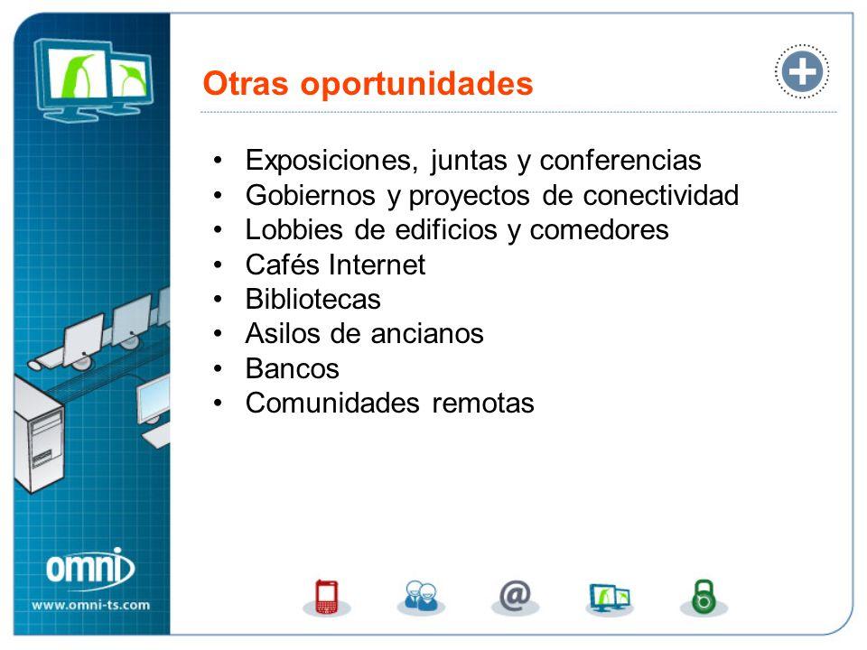 Otras oportunidades Exposiciones, juntas y conferencias Gobiernos y proyectos de conectividad Lobbies de edificios y comedores Cafés Internet Bibliotecas Asilos de ancianos Bancos Comunidades remotas SUSE Linux Enterprise Desktop infocentros, telecentros, bancos
