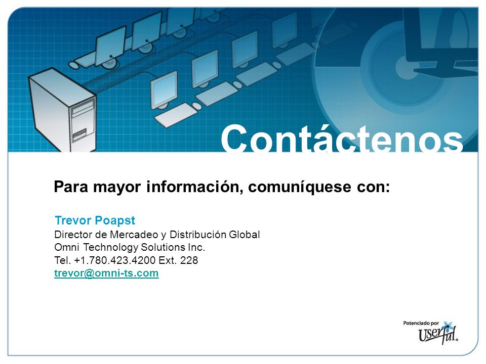 Para mayor información, comuníquese con: Contáctenos Trevor Poapst Director de Mercadeo y Distribución Global Omni Technology Solutions Inc.