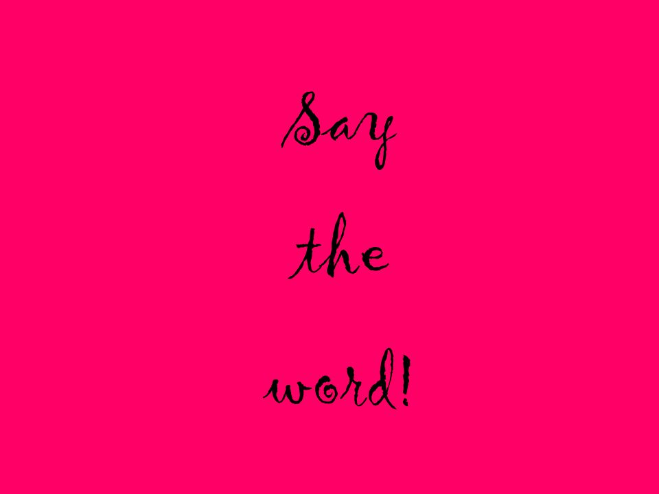 Say the word!