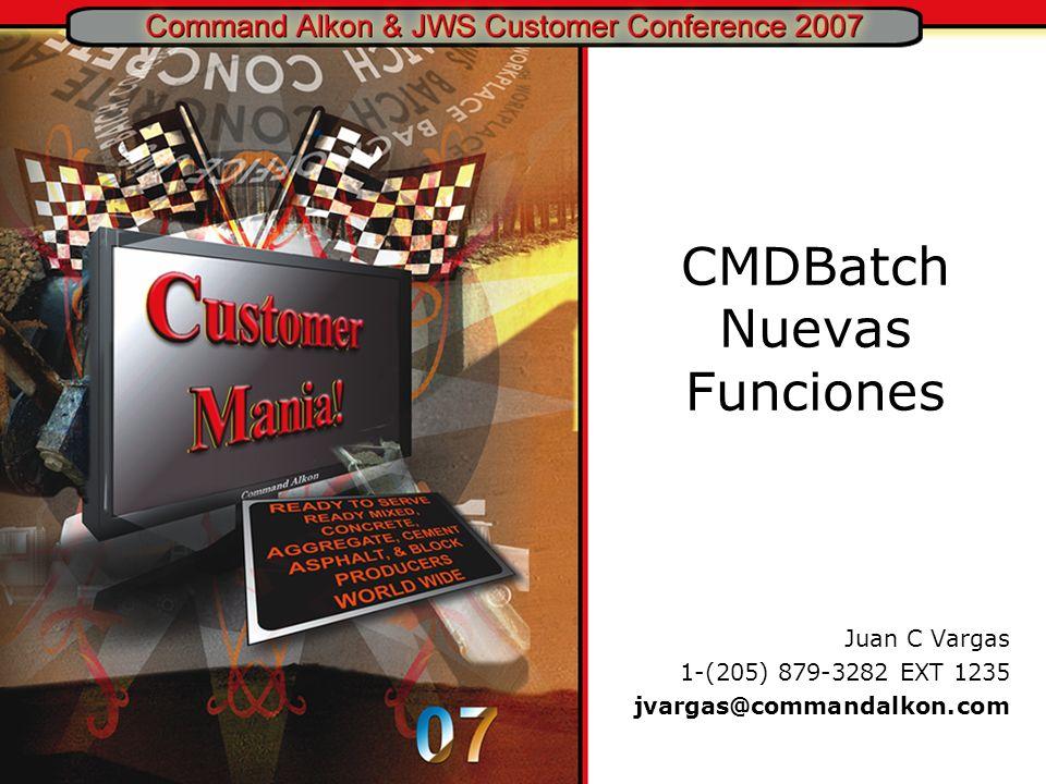CMDBatch Nuevas Funciones Juan C Vargas 1-(205) 879-3282 EXT 1235 jvargas@commandalkon.com