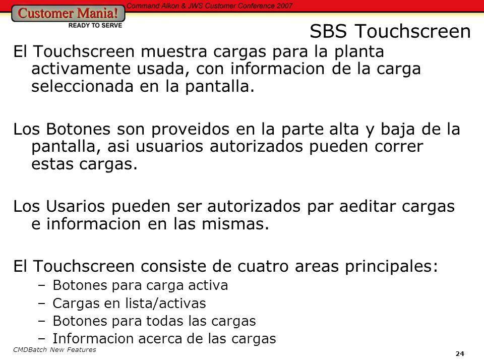 CMDBatch New Features 24 SBS Touchscreen El Touchscreen muestra cargas para la planta activamente usada, con informacion de la carga seleccionada en la pantalla.
