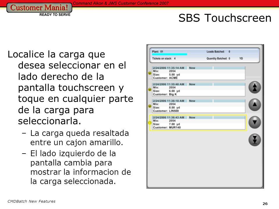 CMDBatch New Features 26 SBS Touchscreen Localice la carga que desea seleccionar en el lado derecho de la pantalla touchscreen y toque en cualquier parte de la carga para seleccionarla.