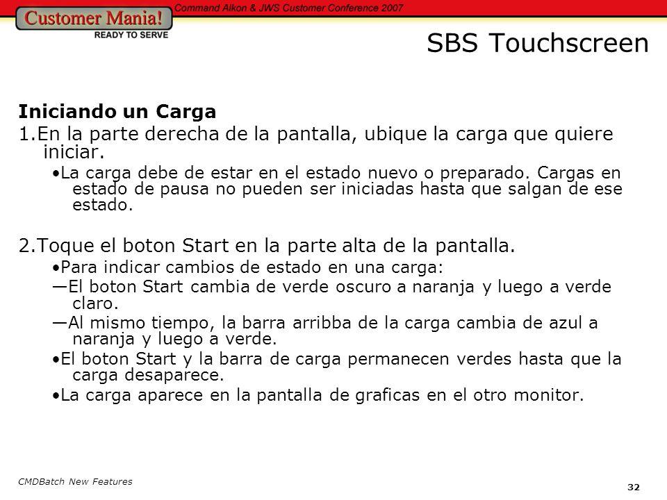 CMDBatch New Features 32 SBS Touchscreen Iniciando un Carga 1.En la parte derecha de la pantalla, ubique la carga que quiere iniciar.
