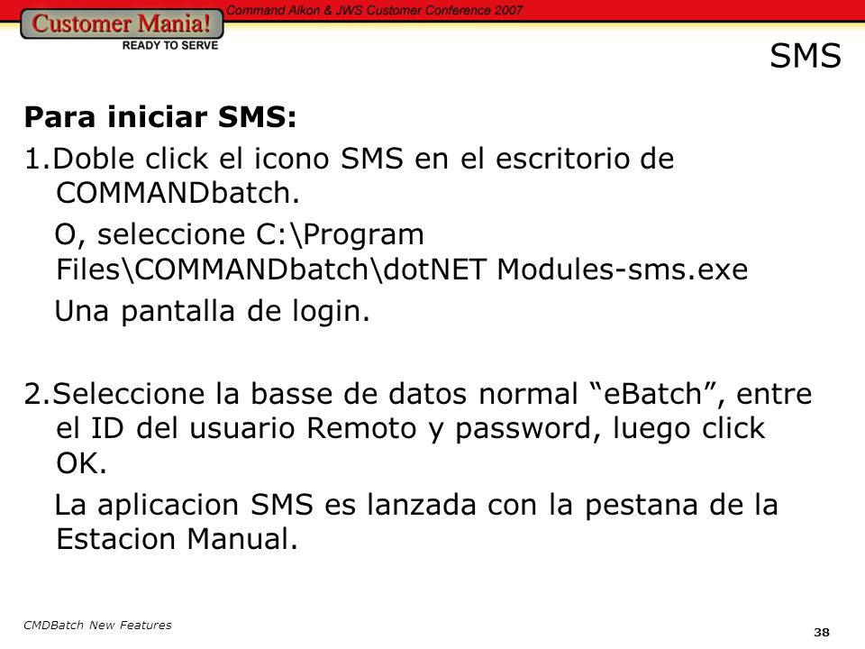 CMDBatch New Features 38 SMS Para iniciar SMS: 1.Doble click el icono SMS en el escritorio de COMMANDbatch.