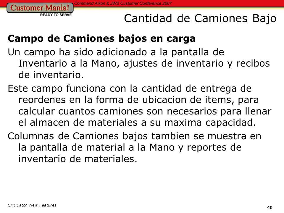 CMDBatch New Features 40 Cantidad de Camiones Bajo Campo de Camiones bajos en carga Un campo ha sido adicionado a la pantalla de Inventario a la Mano, ajustes de inventario y recibos de inventario.