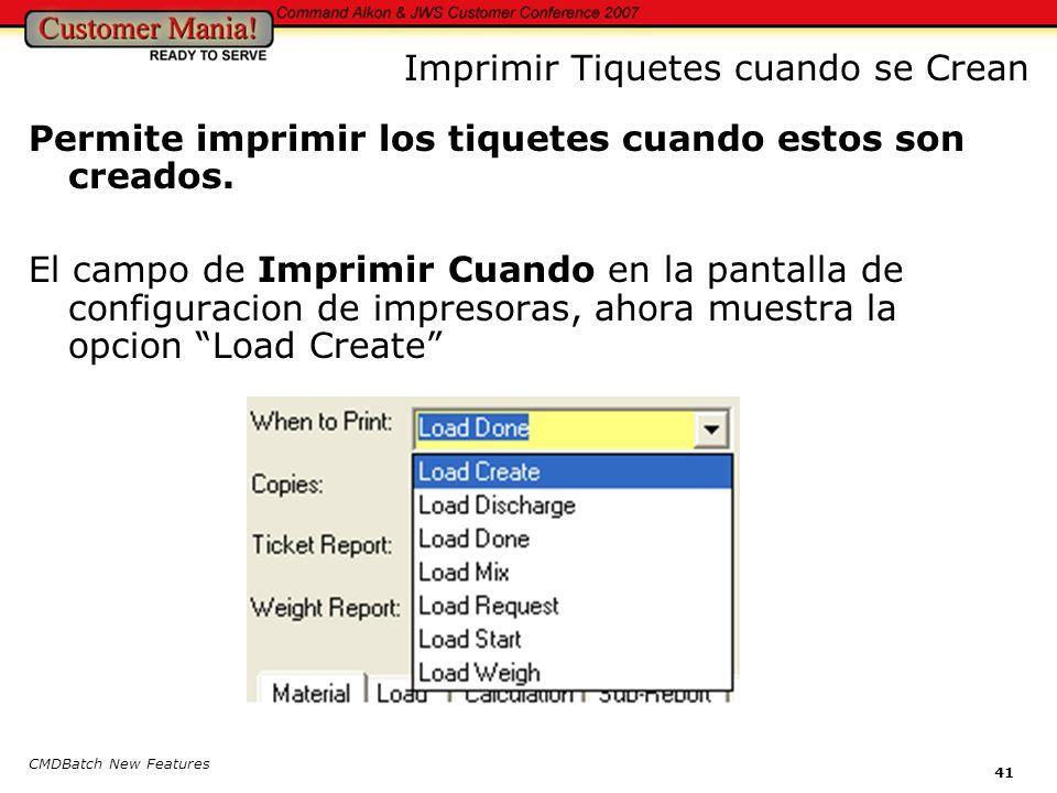 CMDBatch New Features 41 Imprimir Tiquetes cuando se Crean Permite imprimir los tiquetes cuando estos son creados.
