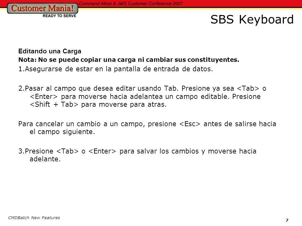 CMDBatch New Features 7 SBS Keyboard Editando una Carga Nota: No se puede copiar una carga ni cambiar sus constituyentes.