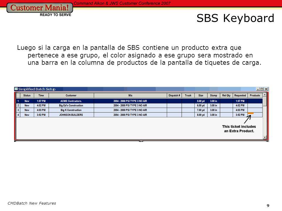 CMDBatch New Features 9 SBS Keyboard Luego si la carga en la pantalla de SBS contiene un producto extra que pertenece a ese grupo, el color asignado a ese grupo sera mostrado en una barra en la columna de productos de la pantalla de tiquetes de carga.