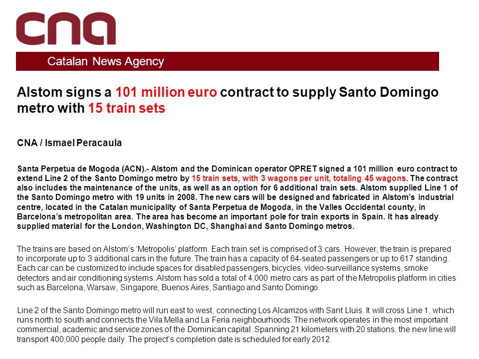 Alstom signs a 101 million euro contract to supply Santo Domingo metro with 15 train sets CNA / Ismael Peracaula Santa Perpetua de Mogoda (ACN).- Alst