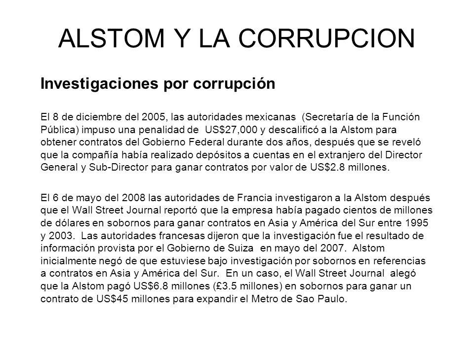 ALSTOM Y LA CORRUPCION Investigaciones por corrupción El 8 de diciembre del 2005, las autoridades mexicanas (Secretaría de la Función Pública) impuso