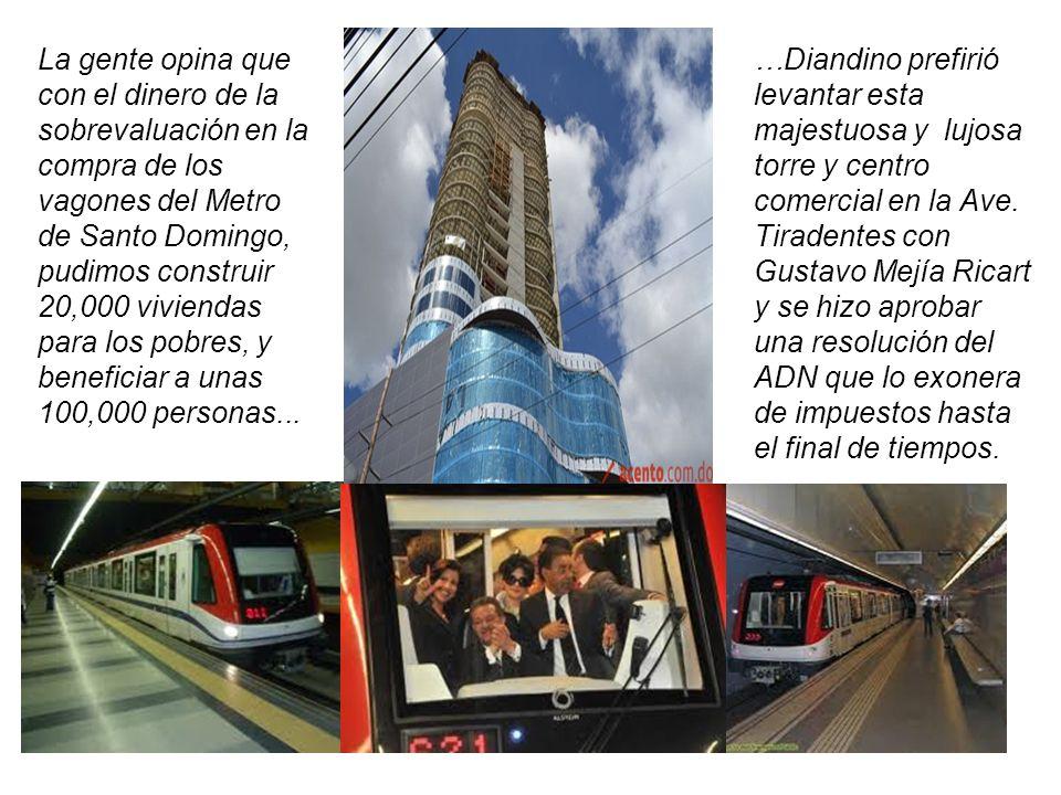 La gente opina que con el dinero de la sobrevaluación en la compra de los vagones del Metro de Santo Domingo, pudimos construir 20,000 viviendas para