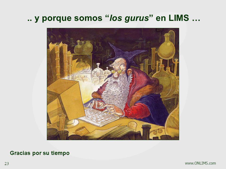 www.ONLIMS.com 23.. y porque somos los gurus en LIMS … Gracias por su tiempo