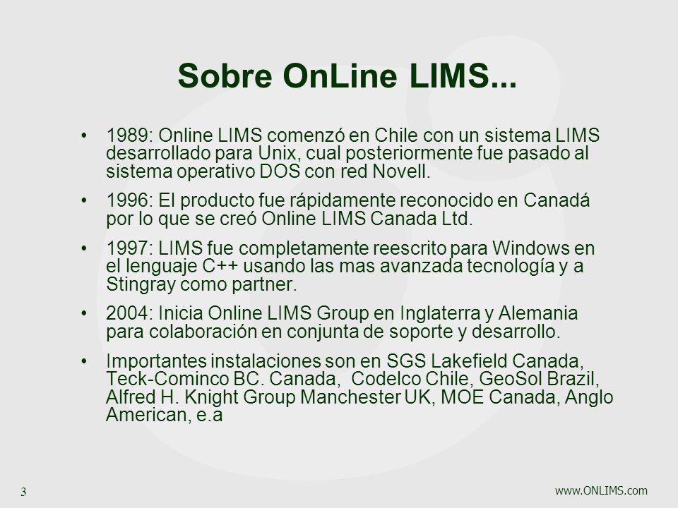 www.ONLIMS.com 3 Sobre OnLine LIMS... 1989: Online LIMS comenzó en Chile con un sistema LIMS desarrollado para Unix, cual posteriormente fue pasado al