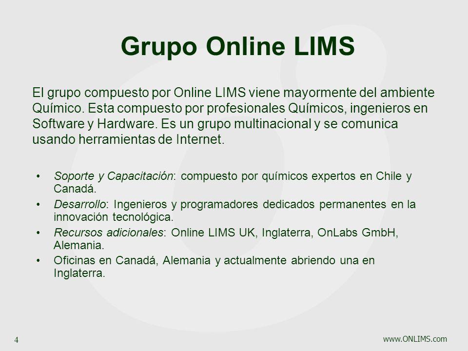 www.ONLIMS.com 4 Grupo Online LIMS Soporte y Capacitación: compuesto por químicos expertos en Chile y Canadá. Desarrollo: Ingenieros y programadores d