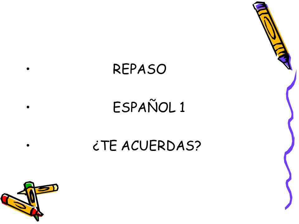 REPASO ESPAÑOL 1 ¿TE ACUERDAS?