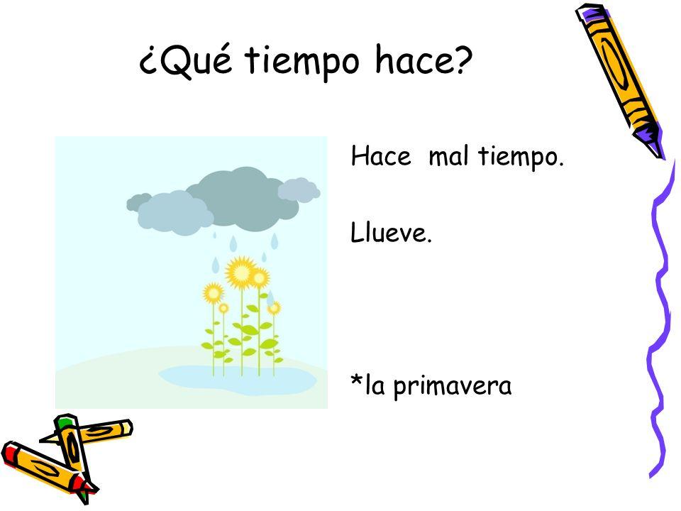 ¿Qué tiempo hace? Hace mal tiempo. Llueve. *la primavera