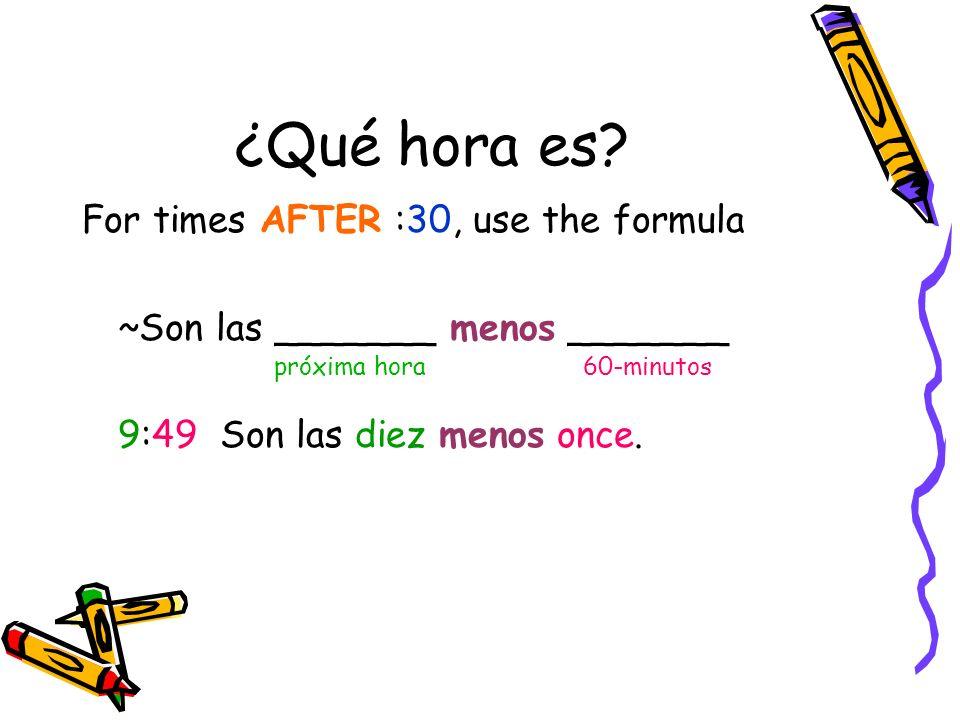 ¿Qué hora es? For times AFTER :30, use the formula ~Son las _______ menos _______ próxima hora 60-minutos 9:49 Son las diez menos once.