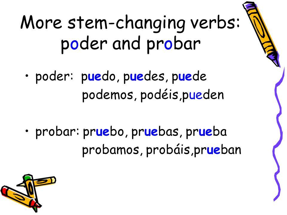 More stem-changing verbs: poder and probar poder: puedo, puedes, puede podemos, podéis,pueden probar: pruebo, pruebas, prueba probamos, probáis,prueba