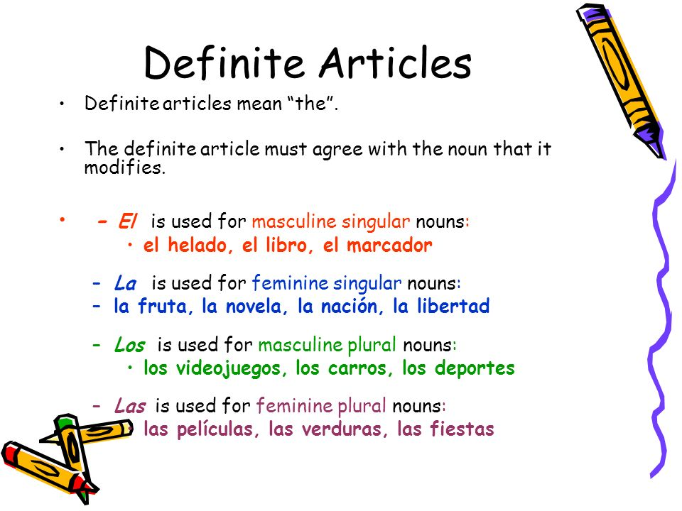 Definite Articles Definite articles mean the. The definite article must agree with the noun that it modifies. - El is used for masculine singular noun