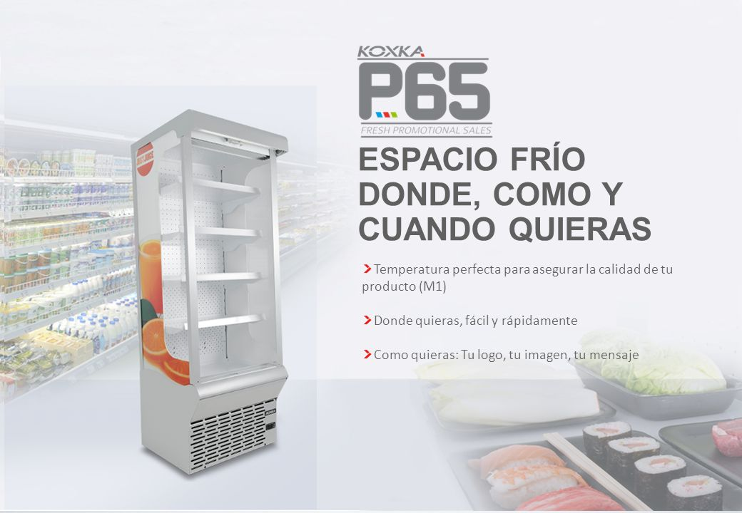 ESPACIO FRÍO DONDE, COMO Y CUANDO QUIERAS Temperatura perfecta para asegurar la calidad de tu producto (M1) Donde quieras, fácil y rápidamente Como qu