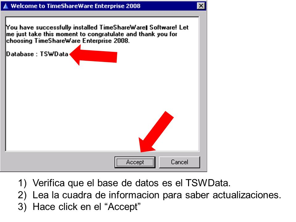 1)Verifica que el base de datos es el TSWData. 2)Lea la cuadra de informacion para saber actualizaciones. 3)Hace click en el Accept