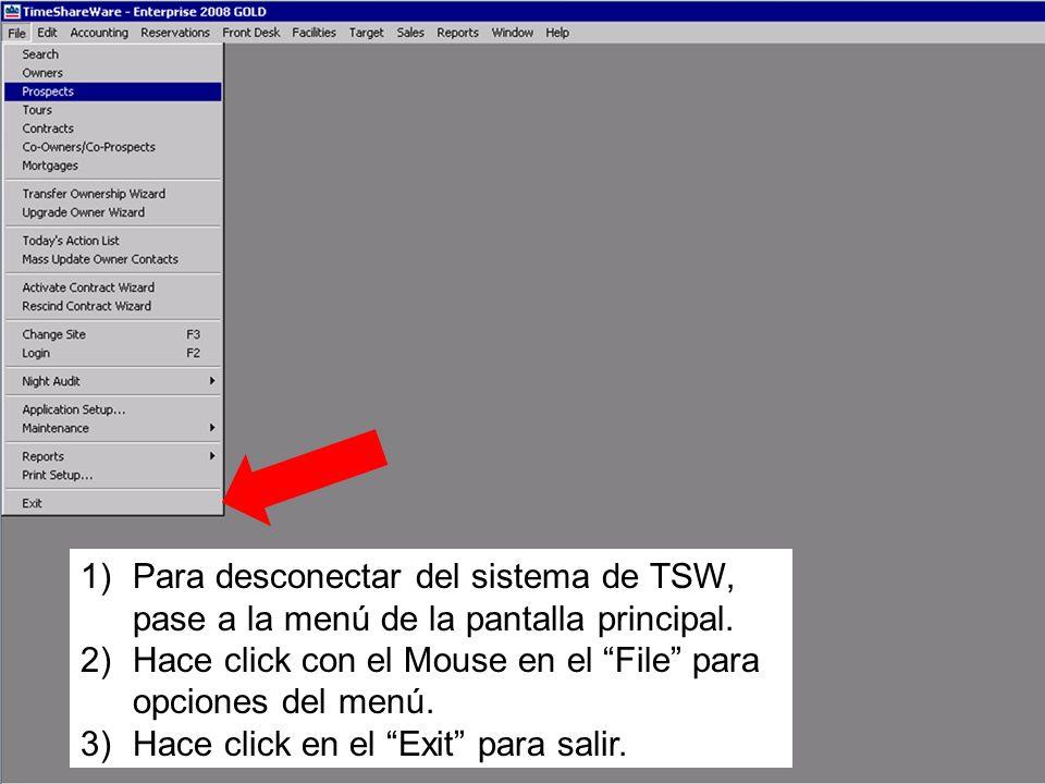 1)Para desconectar del sistema de TSW, pase a la menú de la pantalla principal. 2)Hace click con el Mouse en el File para opciones del menú. 3)Hace cl