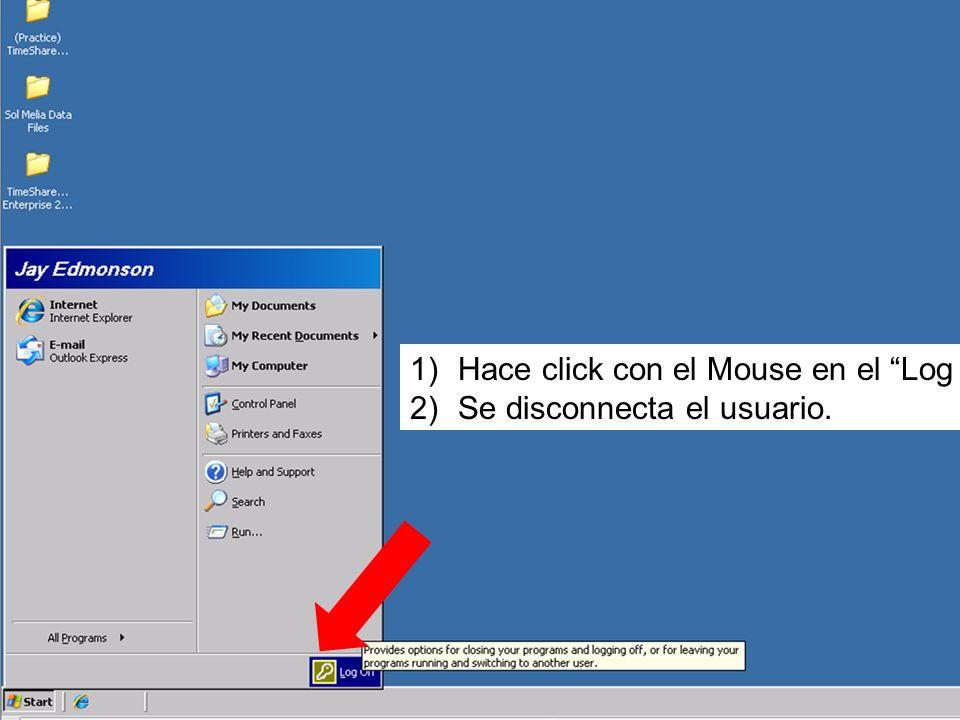 1)Hace click con el Mouse en el Log off. 2)Se disconnecta el usuario.