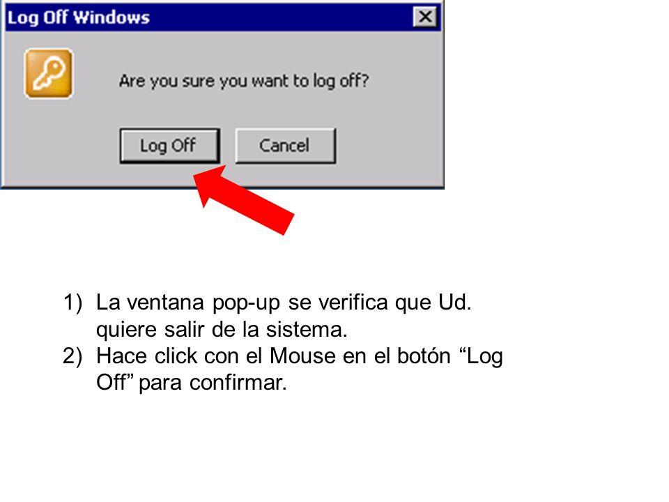 1)La ventana pop-up se verifica que Ud. quiere salir de la sistema. 2)Hace click con el Mouse en el botón Log Off para confirmar.