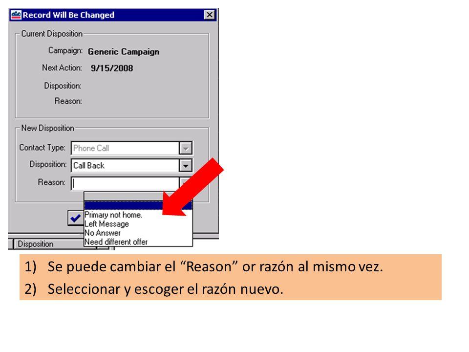 1)Se puede cambiar el Reason or razón al mismo vez. 2)Seleccionar y escoger el razón nuevo.