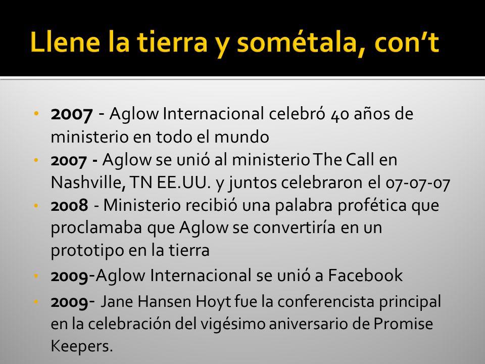 2007 - Aglow Internacional celebró 40 años de ministerio en todo el mundo 2007 - Aglow se unió al ministerio The Call en Nashville, TN EE.UU. y juntos