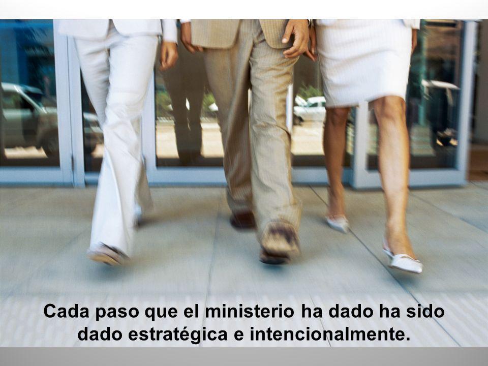 Cada paso que el ministerio ha dado ha sido dado estratégica e intencionalmente.