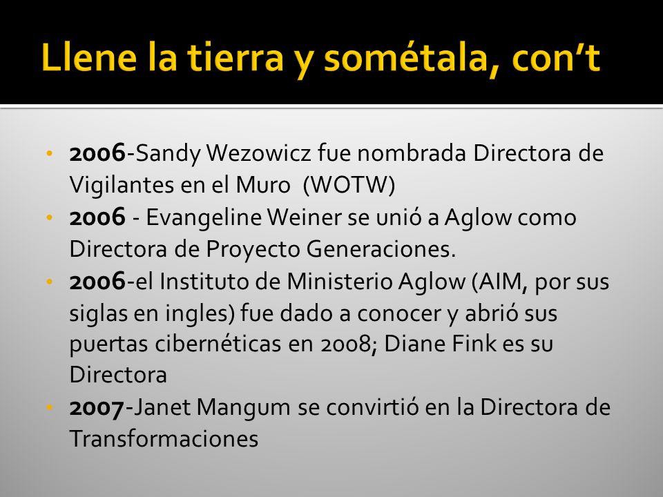 2006- Sandy Wezowicz fue nombrada Directora de Vigilantes en el Muro (WOTW) 2006 - Evangeline Weiner se unió a Aglow como Directora de Proyecto Genera